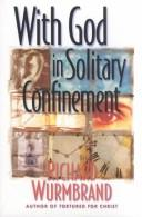 With God in solitary confinement by Richard Wurmbrand