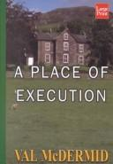 A place of execution by Val McDermid, Val McDermid