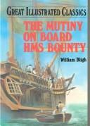 The Mutiny on Board H.M.S. Bounty by William Bligh