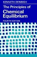 The principles of chemical equilibrium by Kenneth George Denbigh