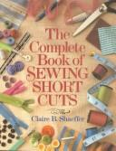 The complete book of sewing shortcuts by Claire B. Shaeffer
