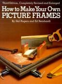 How to make your own picture frames by Rogers, Hal.