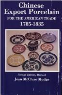 Chinese export porcelain for the American trade, 1785-1835 by Jean McClure Mudge