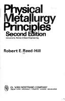 Physical metallurgy principles by Robert E. Reed-Hill