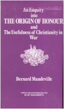 An enquiry into the origin of honour and the usefulness of Christianity in war by Bernard Mandeville