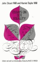 Essays on sex equality [by] John Stuart Mill & Harriet Taylor Mill.  Edited and with an introductory essay by Alice S. Rossi by Alice S. Rossi