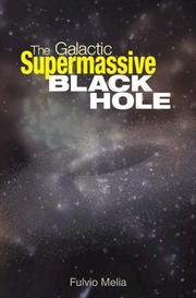 The Galactic Supermassive Black Hole by Fulvio Melia
