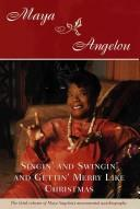 Singin' and swingin' and gettin' merry like Christmas by Maya Angelou, Maya Angelou