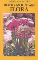 Rocky Mountain flora by Weber, William A.