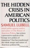 Cover of: The hidden crisis in American politics by Samuel Lubell