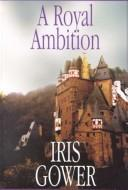 A royal ambition by Iris. Gower