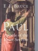 Paul, apostle of the heart set free by Bruce, F. F.