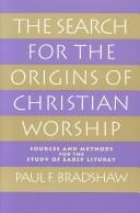 The Search for the Origins of Christian Worship by Paul F. Bradshaw