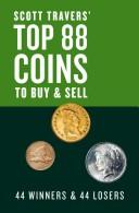 Scott Travers' Top 88 Coins to Buy and Sell by Scott A. Travers