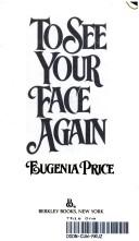 To see your face again by Eugenia Price