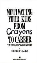 Motivating Your Kids from Crayons to Career PDF