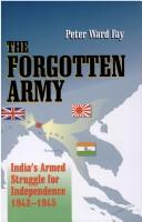 The Forgotten Army by Peter Ward Fay