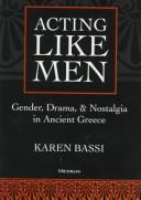 Acting Like Men by Karen Bassi