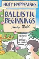 Ballistic Beginning (Holy Happenings)