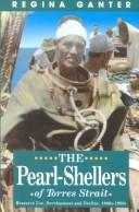 The pearl-shellers of Torres Strait by Regina Ganter