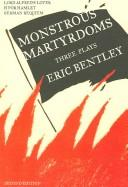Monstrous martyrdoms by Bentley, Eric.