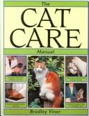 The Cat Care Manual by Bradley Viner
