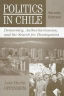 Politics in Chile by Lois Hecht Oppenheim