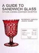 A guide to Sandwich glass by Raymond E. Barlow