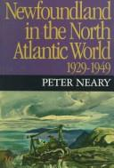 Newfoundland in the North Atlantic World, 1929-1949 by Peter F. Neary