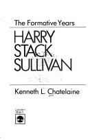 Harry Stack Sullivan, the formative years by Kenneth L. Chatelaine