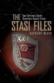 The Stasi files by Anthony Glees