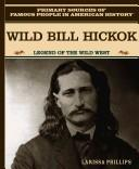 Wild Bill Hickok by Larissa Phillips