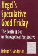 Hegel's Speculative Good Friday by Deland S. Anderson