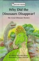 Why Did the Dinosaurs Disappear? by Melvin Berger, Melvin Berger