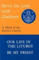 Serve the Lord With Gladness: Basic Reflections on the Eucharist and the Priesthood PDF