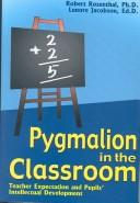 Pygmalion in the classroom by Rosenthal, Robert