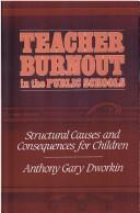 Teacher Burnout in the Public Schools by Anthony Gary Dworkin