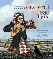 The Complete Annotated Grateful Dead Lyrics by David Dodd, Alan Trist, Hunter, Robert, John Perry Barlow, Jim Carpenter
