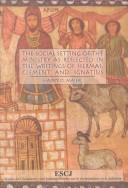 The social setting of the ministry as reflected in the writings of Hermas, Clement, and Ignatius by Harry O. Maier