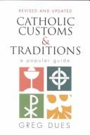 Catholic customs &amp; traditions by Greg Dues