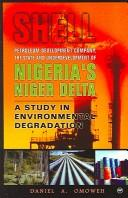 Shell Petroleum Development Company, the State and Underdevelopment of Nigeria&#39;s Niger Delta by Daniel A. Omoweh