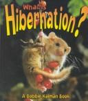 What Is Hibernation? by John Crossingham