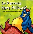 Cover of: Do Parrots Have Pillows? by Michael Dahl