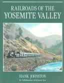 Railroads of the Yosemite Valley by Johnston, Hank.