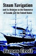 Steam navigation and its relation to the commerce of Canada and the United States by James Croil