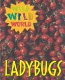 Wild Wild World - Ladybugs (Wild Wild World) PDF
