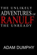 The Unlikely Adventures of Ranulf The Unready PDF