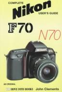 Complete Nikon user's guide by John Clements
