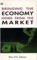 Bringing the Economy Home from the Market by Ross V. G. Dobson