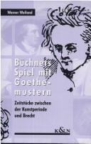 Büchners Spiel mit Goethemustern. Zeitstücke zwischen der Kunstperiode und Brecht.